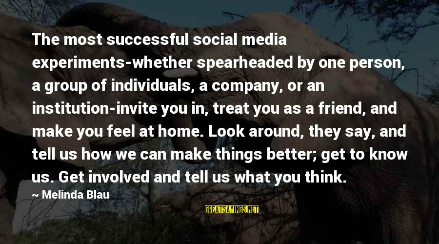 Spearheaded Sayings By Melinda Blau: The most successful social media experiments-whether spearheaded by one person, a group of individuals, a