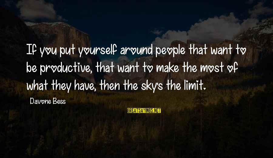 Spearwives Sayings By Davone Bess: If you put yourself around people that want to be productive, that want to make
