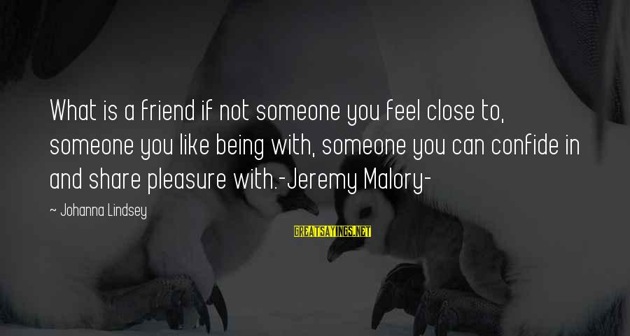 Spearwives Sayings By Johanna Lindsey: What is a friend if not someone you feel close to, someone you like being