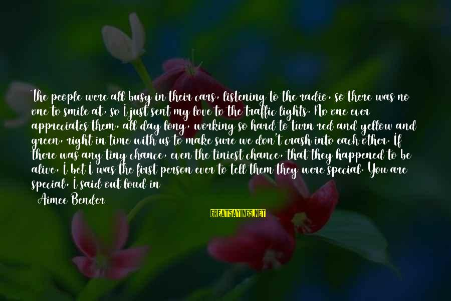 Special I Love You Sayings By Aimee Bender: The people were all busy in their cars, listening to the radio, so there was