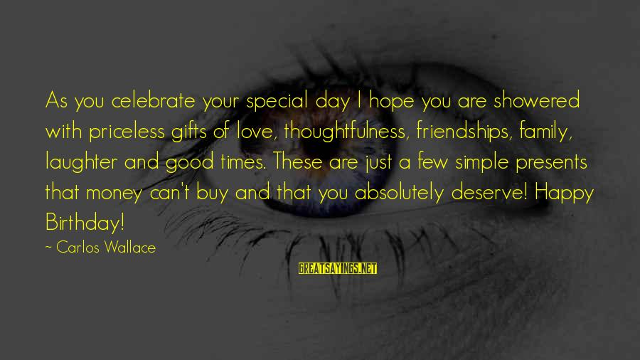 Special I Love You Sayings By Carlos Wallace: As you celebrate your special day I hope you are showered with priceless gifts of