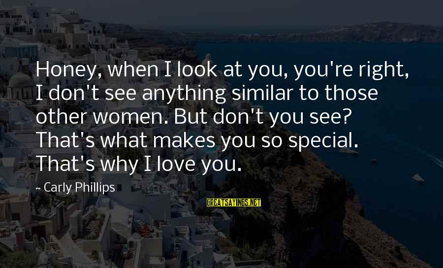 Special I Love You Sayings By Carly Phillips: Honey, when I look at you, you're right, I don't see anything similar to those