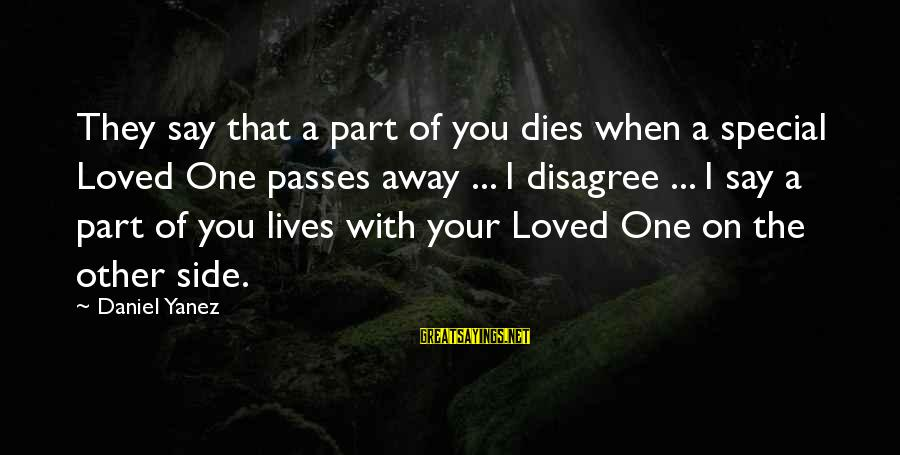 Special I Love You Sayings By Daniel Yanez: They say that a part of you dies when a special Loved One passes away