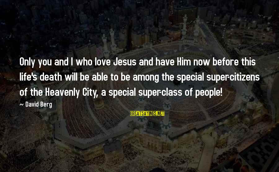 Special I Love You Sayings By David Berg: Only you and I who love Jesus and have Him now before this life's death