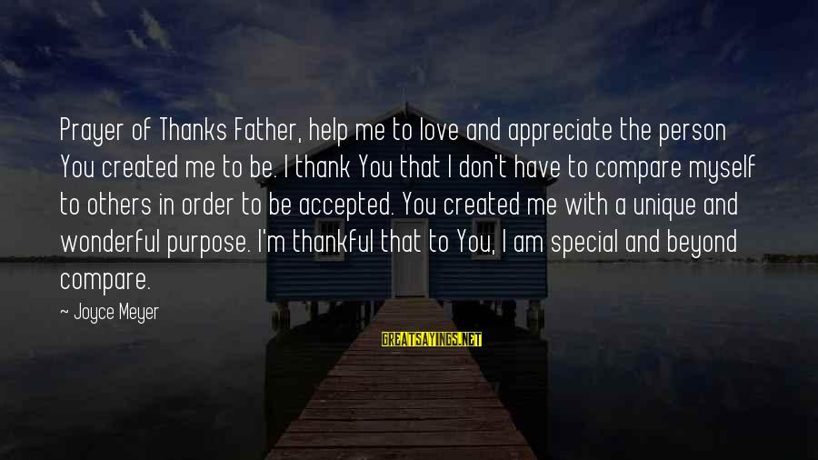 Special I Love You Sayings By Joyce Meyer: Prayer of Thanks Father, help me to love and appreciate the person You created me