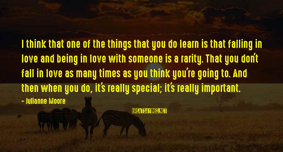 Special I Love You Sayings By Julianne Moore: I think that one of the things that you do learn is that falling in