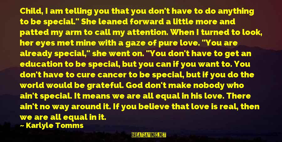 """Special I Love You Sayings By Karlyle Tomms: Child, I am telling you that you don't have to do anything to be special."""""""