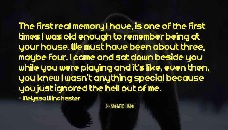 Special I Love You Sayings By Melyssa Winchester: The first real memory I have, is one of the first times I was old