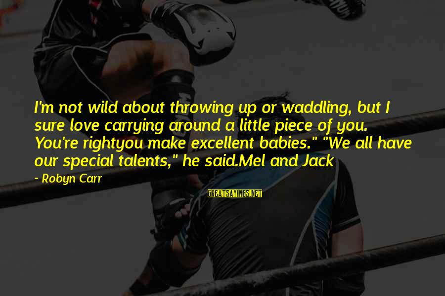 Special I Love You Sayings By Robyn Carr: I'm not wild about throwing up or waddling, but I sure love carrying around a