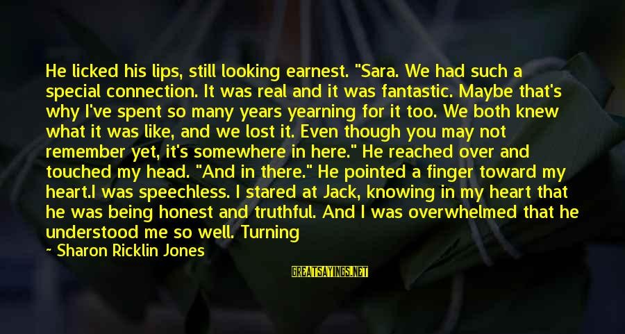 """Special I Love You Sayings By Sharon Ricklin Jones: He licked his lips, still looking earnest. """"Sara. We had such a special connection. It"""