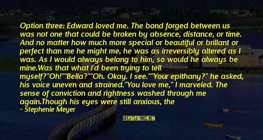 Special I Love You Sayings By Stephenie Meyer: Option three: Edward loved me. The bond forged between us was not one that could