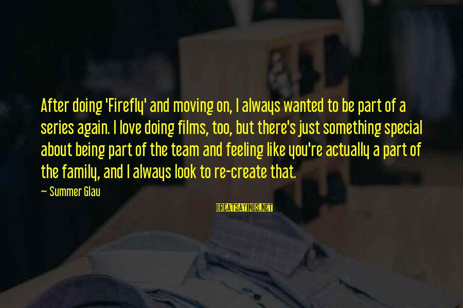 Special I Love You Sayings By Summer Glau: After doing 'Firefly' and moving on, I always wanted to be part of a series