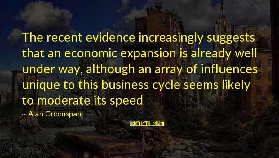 Speed Of Business Sayings By Alan Greenspan: The recent evidence increasingly suggests that an economic expansion is already well under way, although