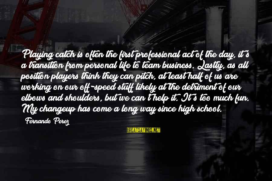 Speed Of Business Sayings By Fernando Perez: Playing catch is often the first professional act of the day, it's a transition from