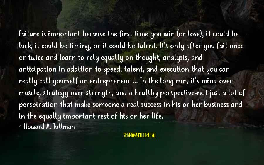 Speed Of Business Sayings By Howard A. Tullman: Failure is important because the first time you win (or lose), it could be luck,