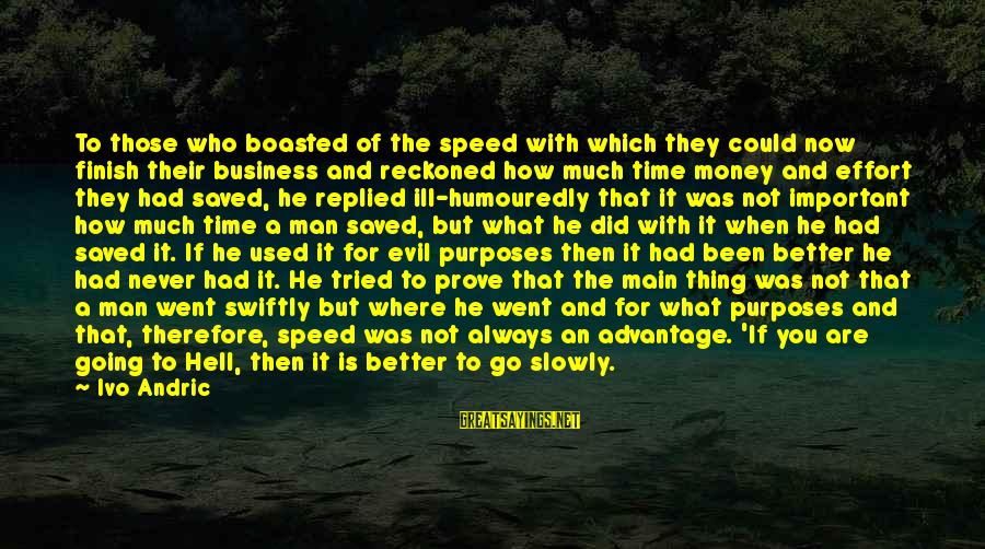 Speed Of Business Sayings By Ivo Andric: To those who boasted of the speed with which they could now finish their business
