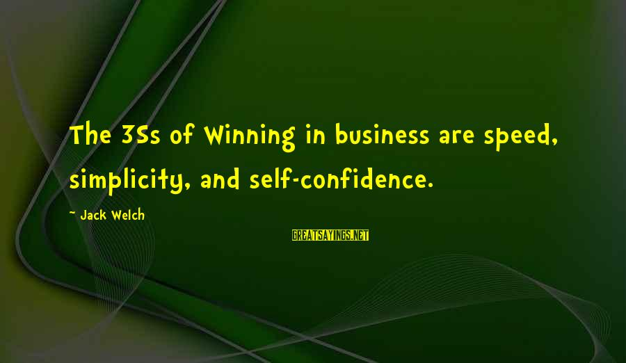 Speed Of Business Sayings By Jack Welch: The 3Ss of Winning in business are speed, simplicity, and self-confidence.