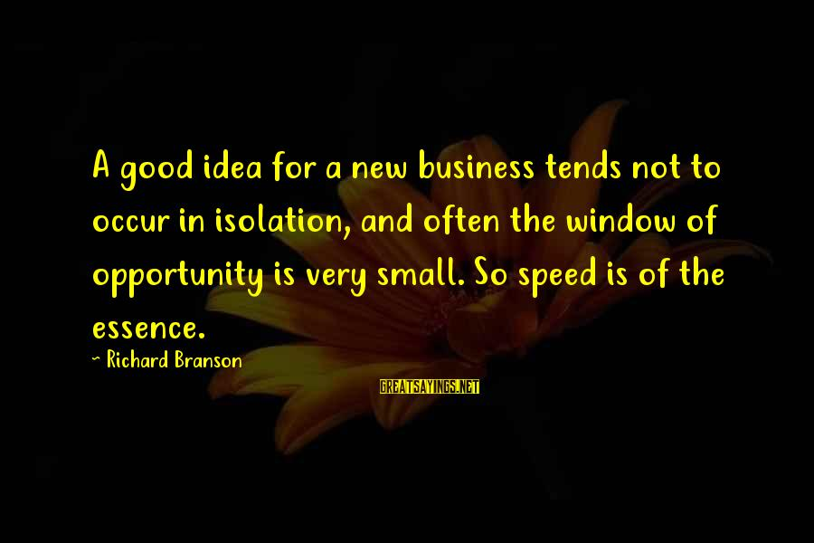 Speed Of Business Sayings By Richard Branson: A good idea for a new business tends not to occur in isolation, and often