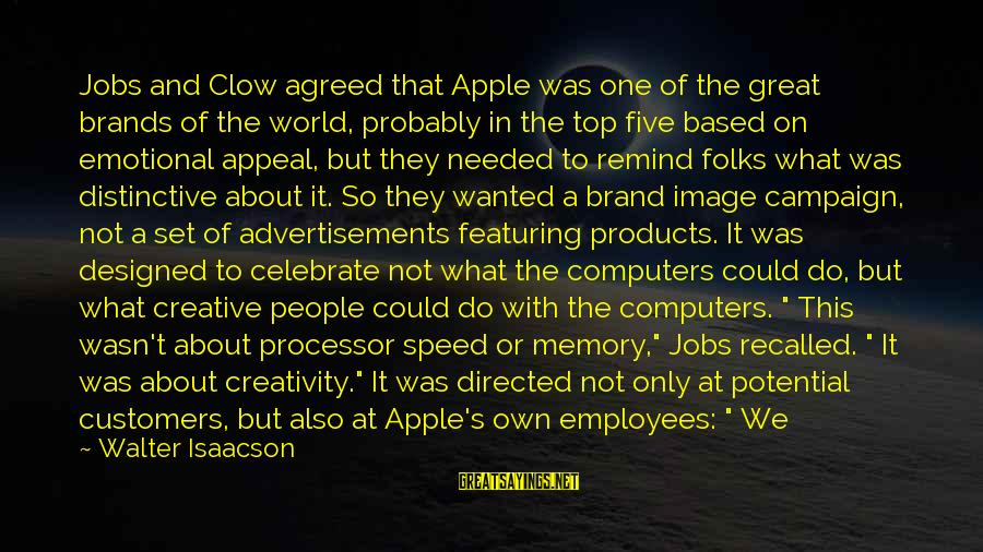 Speed Of Business Sayings By Walter Isaacson: Jobs and Clow agreed that Apple was one of the great brands of the world,