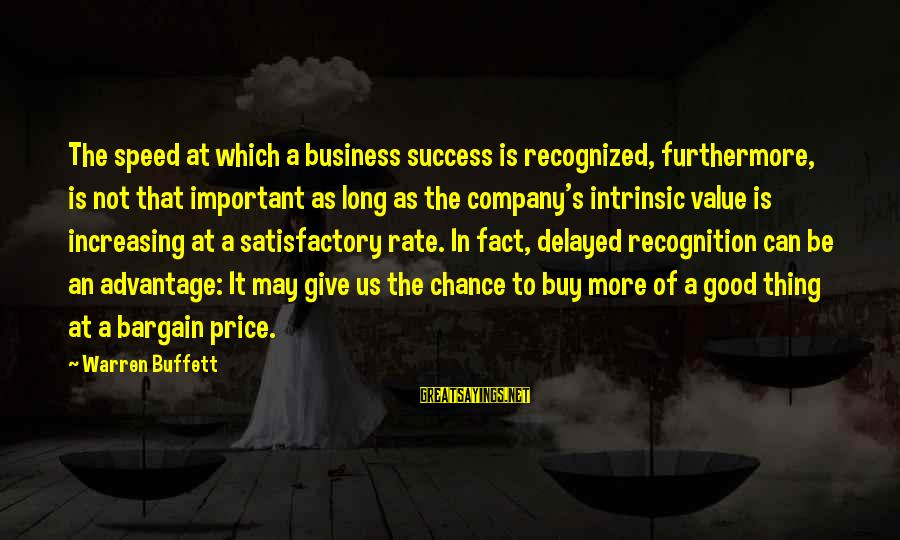 Speed Of Business Sayings By Warren Buffett: The speed at which a business success is recognized, furthermore, is not that important as