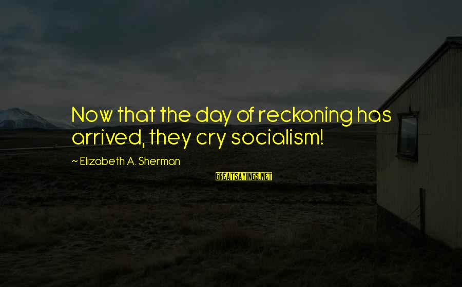 Speedy Recovery From Surgery Sayings By Elizabeth A. Sherman: Now that the day of reckoning has arrived, they cry socialism!