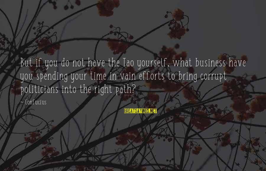 Spending Time By Yourself Sayings By Confucius: But if you do not have the Tao yourself, what business have you spending your