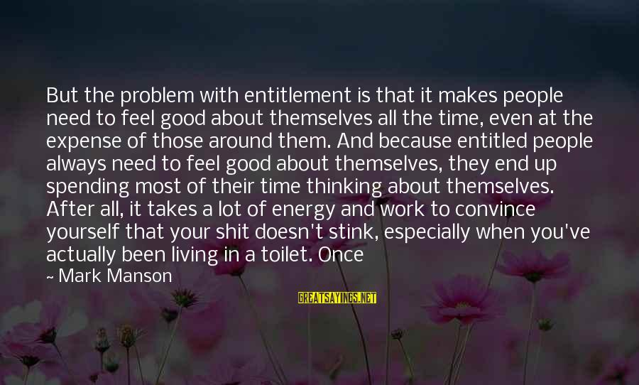 Spending Time By Yourself Sayings By Mark Manson: But the problem with entitlement is that it makes people need to feel good about