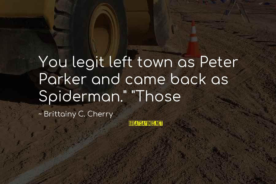 "Spiderman 1 Peter Parker Sayings By Brittainy C. Cherry: You legit left town as Peter Parker and came back as Spiderman."" ""Those"