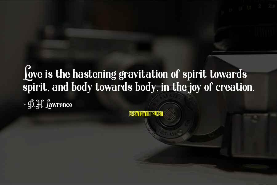 Spirit Love Sayings By D.H. Lawrence: Love is the hastening gravitation of spirit towards spirit, and body towards body, in the