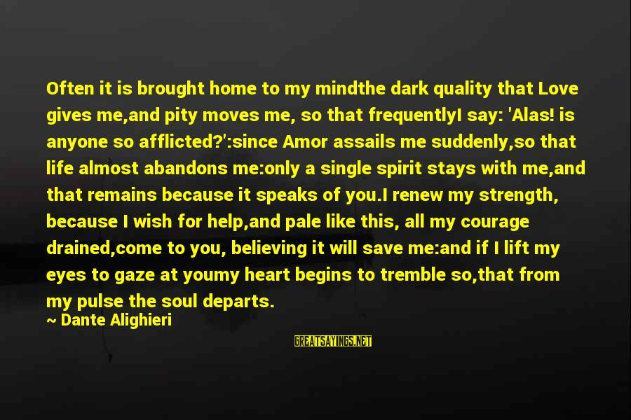 Spirit Love Sayings By Dante Alighieri: Often it is brought home to my mindthe dark quality that Love gives me,and pity