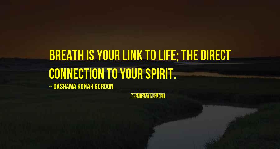Spirit Love Sayings By Dashama Konah Gordon: Breath is your link to life; the direct connection to your spirit.