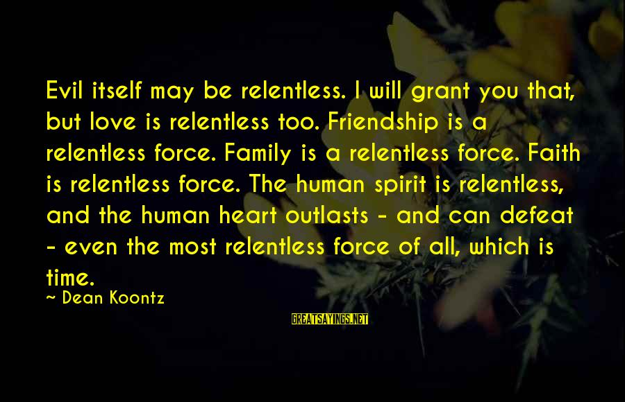 Spirit Love Sayings By Dean Koontz: Evil itself may be relentless. I will grant you that, but love is relentless too.