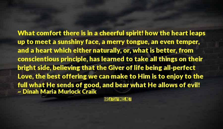 Spirit Love Sayings By Dinah Maria Murlock Craik: What comfort there is in a cheerful spirit! how the heart leaps up to meet