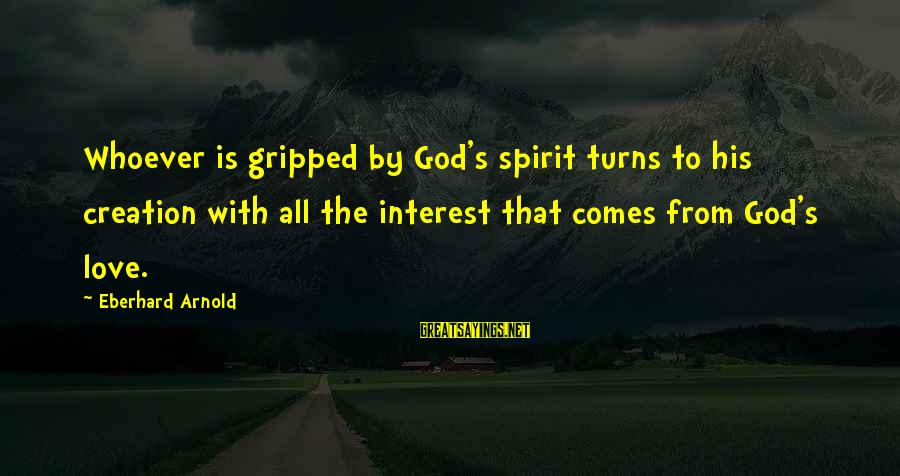 Spirit Love Sayings By Eberhard Arnold: Whoever is gripped by God's spirit turns to his creation with all the interest that