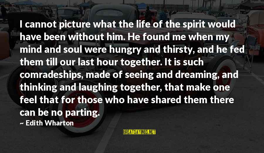 Spirit Love Sayings By Edith Wharton: I cannot picture what the life of the spirit would have been without him. He