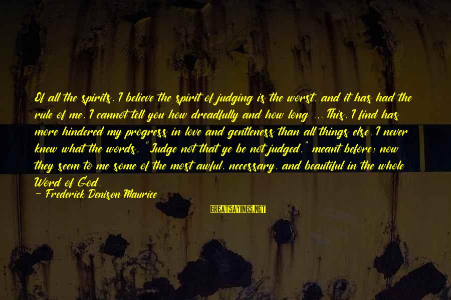 Spirit Love Sayings By Frederick Denison Maurice: Of all the spirits, I believe the spirit of judging is the worst, and it