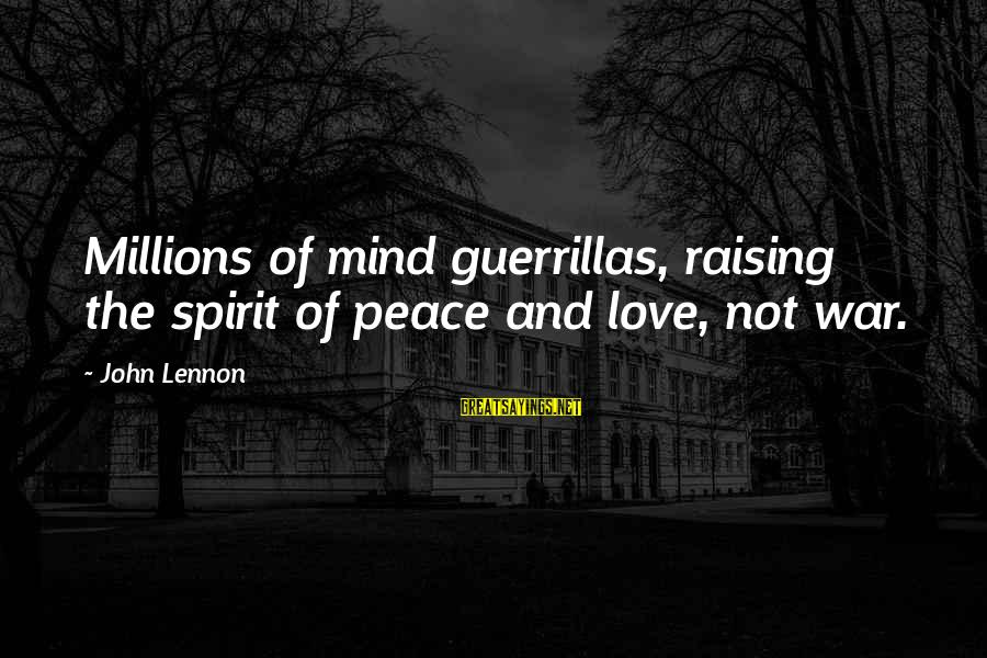 Spirit Love Sayings By John Lennon: Millions of mind guerrillas, raising the spirit of peace and love, not war.