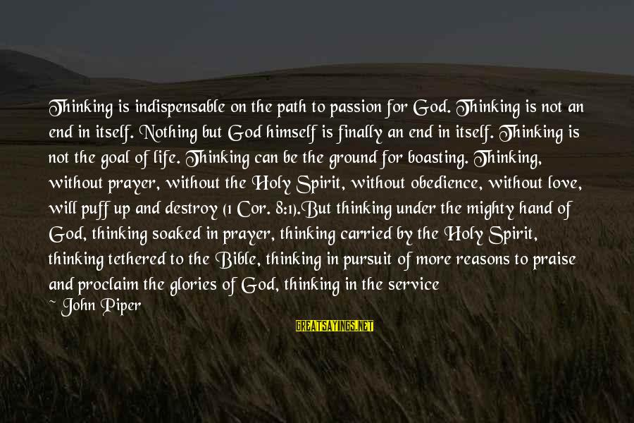 Spirit Love Sayings By John Piper: Thinking is indispensable on the path to passion for God. Thinking is not an end