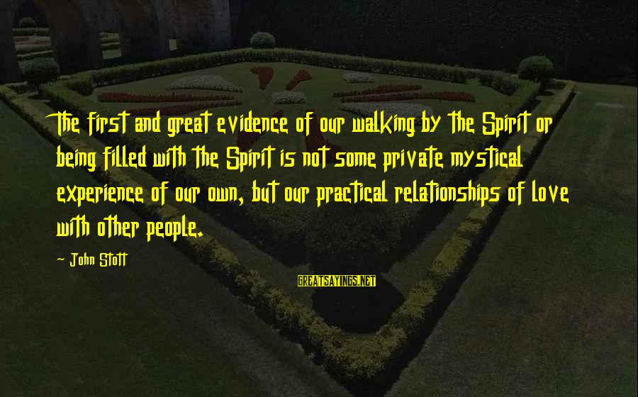 Spirit Love Sayings By John Stott: The first and great evidence of our walking by the Spirit or being filled with