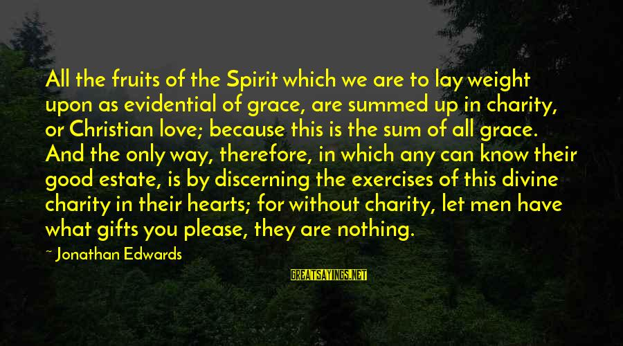Spirit Love Sayings By Jonathan Edwards: All the fruits of the Spirit which we are to lay weight upon as evidential