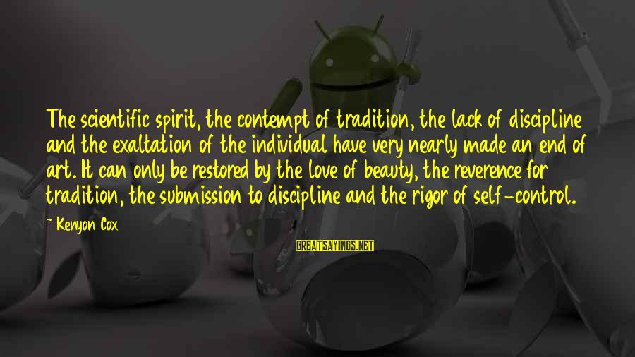 Spirit Love Sayings By Kenyon Cox: The scientific spirit, the contempt of tradition, the lack of discipline and the exaltation of