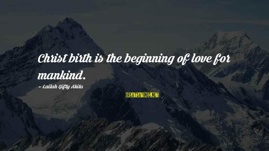 Spirit Love Sayings By Lailah Gifty Akita: Christ birth is the beginning of love for mankind.