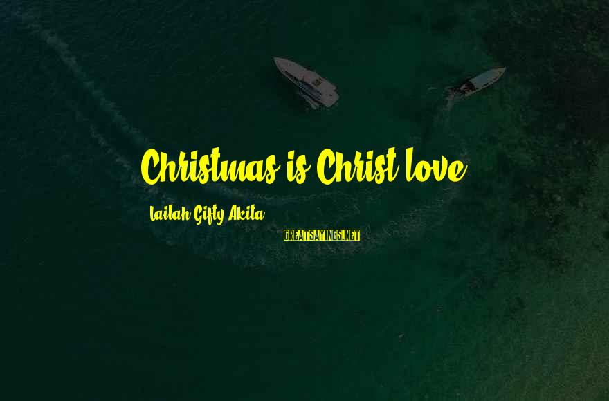 Spirit Love Sayings By Lailah Gifty Akita: Christmas is Christ-love.