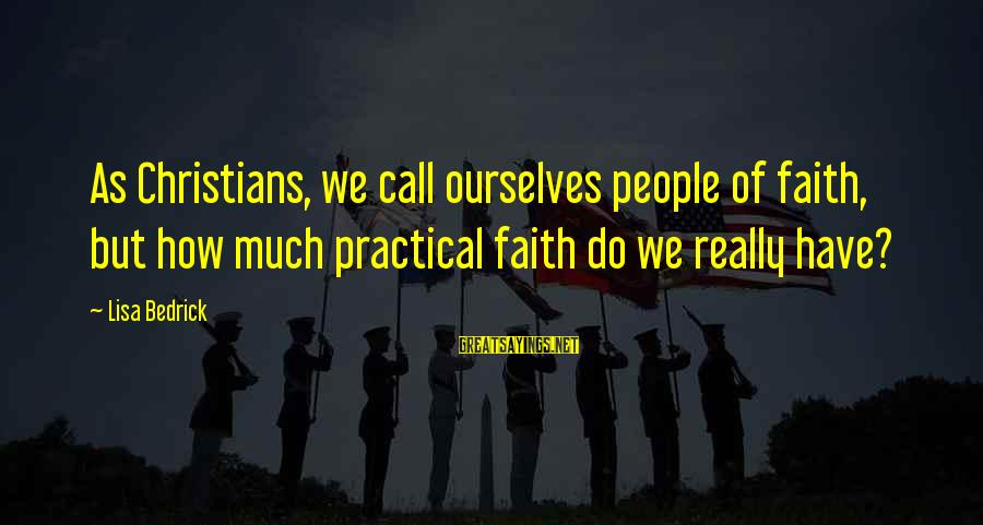 Spirit Love Sayings By Lisa Bedrick: As Christians, we call ourselves people of faith, but how much practical faith do we