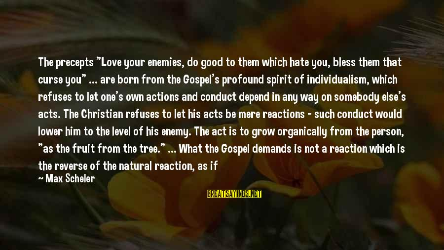 "Spirit Love Sayings By Max Scheler: The precepts ""Love your enemies, do good to them which hate you, bless them that"