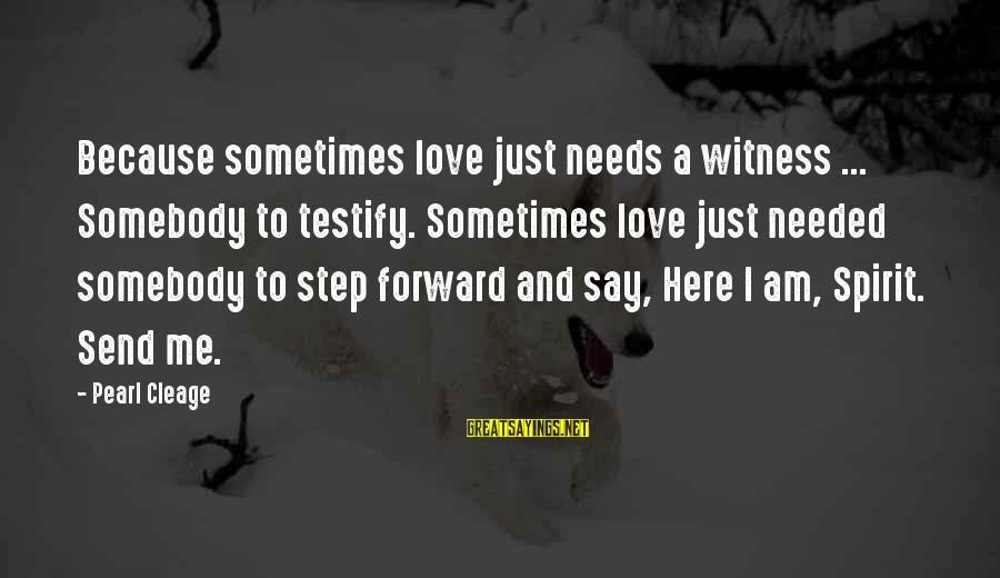 Spirit Love Sayings By Pearl Cleage: Because sometimes love just needs a witness ... Somebody to testify. Sometimes love just needed