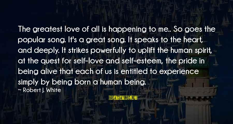 Spirit Love Sayings By Robert J. White: The greatest love of all is happening to me.. So goes the popular song. It's