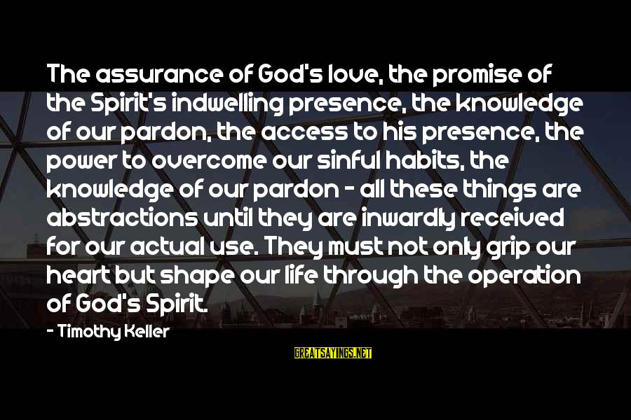 Spirit Love Sayings By Timothy Keller: The assurance of God's love, the promise of the Spirit's indwelling presence, the knowledge of