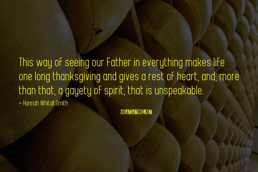 Spirit Of Thanksgiving Sayings By Hannah Whitall Smith: This way of seeing our Father in everything makes life one long thanksgiving and gives