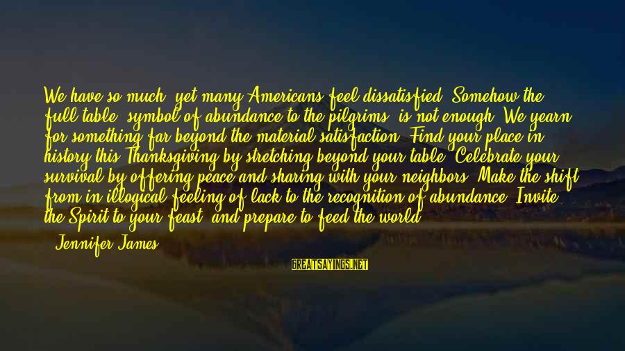 Spirit Of Thanksgiving Sayings By Jennifer James: We have so much, yet many Americans feel dissatisfied. Somehow the full table, symbol of